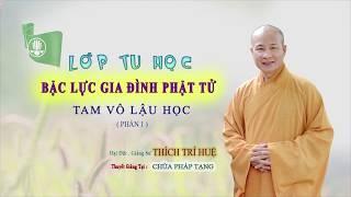 Tam Vô Lậu Học - Phần 1 || Thầy Thích Trí Huệ