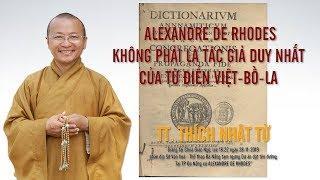 IV. ALEXANDRE DE RHODES KHÔNG PHẢI LÀ TÁC GIẢ DUY NHẤT CỦA TỪ ĐIỂN VIỆT BỒ LA - TT. THÍCH NHẬT TỪ