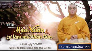 MÙA XUÂN VÀ SỰ LÀM MỚI THÂN TÂM - ĐĐ. Thích Quảng Tịnh