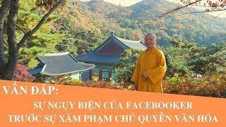 Vấn đáp: Sự ngụy biện của facebooker trước sự xâm phạm chủ quyền văn hóa | Thích Nhật Từ