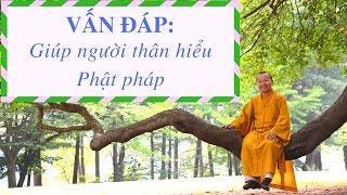 Vấn đáp: Giúp người thân hiểu Phật pháp