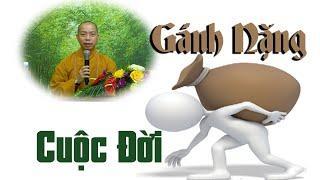 GÁNH NẶNG CUỘC ĐỜI | Thích Quang Thạnh | tại Chùa Xá Lợi | Mới nhất