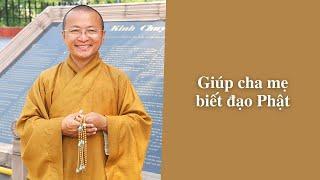 Giúp cha mẹ biết đạo Phật | TT. Thích Nhật Từ