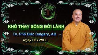 Khó Thay Sống Đời Lành - Thầy Thích Pháp Hòa ( Tv, Phổ Đức Calgary AB Ngày 19.5.2019 )