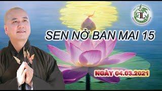 Sen Nở Ban Mai 15 - Thầy Thích Pháp Hòa (Tv.Trúc Lâm.Ngày 4.3.2021)
