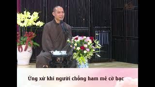Hỏi đáp Phật pháp: ỨNG XỬ KHI NGƯỜI CHỒNG HAM MÊ RƯỢU CHÈ, CỜ BẠC, NGOẠI TÌNH | Thầy Trí Chơn