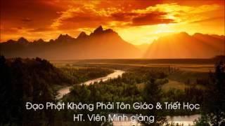 Đạo Phật Không Phải Tôn Giáo & Triết Học - HT. Viên Minh giảng
