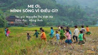 Mẹ ơi, mình sống vì điều gì? | Tác giả: Nguyễn Thị Việt Hà | Diễn đọc: Hồng Ánh