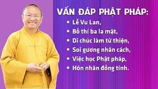 Vấn đáp Phật pháp: Lễ Vu Lan, bố thí ba la mật, di chúc làm từ thiện, soi gương nhân cách,...