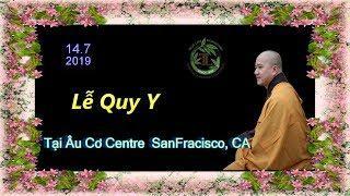 Lễ Quy Y Tại San Francisco - Thầy Thích Pháp Hòa ( Ngày 14.7.2019 )