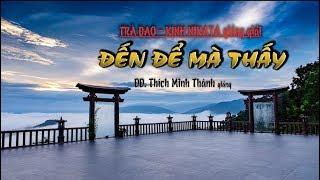 Kinh NIKAYA Giảng Giải - Đến Để Mà Thấy - ĐĐ. Thích Minh Thành