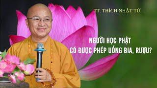 Người học Phật có được phép uống BIA RƯỢU ? | TT. Thích Nhật Từ
