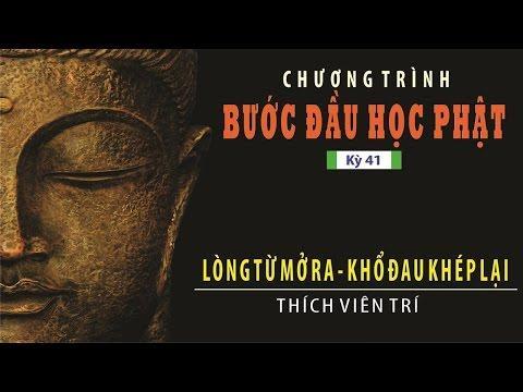 Bước Đầu Học Phật kỳ 41:  Lòng Từ Mở Ra - Khổ Đau Khép Lại