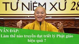 Vấn đáp: Làm thế nào truyền đạt triết lý Phật giáo hiệu quả ? | Thích Nhật Từ