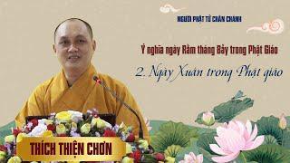 Ý nghĩa ngày Rằm tháng Bảy - 2. Ngày xuân trong Phật giáo - Thích Thiện Chơn