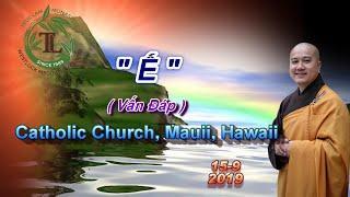Ế - Thầy Thích Pháp Hòa ( Catholic Church, Mauii, Hawaii. Ngày 15.9.2019 )