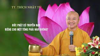 Vấn đáp: Đức Phật có truyền đạo riêng cho một tông phái nào không ? | TT. Thích Nhật Từ
