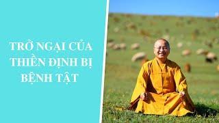 Trở ngại của Thiền định: BỊ BỆNH TẬT   Thích Nhật Từ