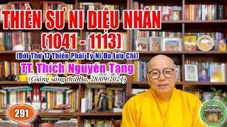 291. Thiền Sư Ni Diệu Nhân (1041 - 1113), đời 17 Thiền Phái Tỳ Ni Đa Lưu Chi    TT Nguyên Tạng giảng