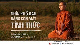 Thầy Minh Niệm | Nhìn khổ đau bằng con mắt tỉnh thức | Chùa Minh Đạo - 27.10.2019