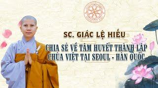 SC. Giác Lệ Hiếu chia sẻ về tâm huyết thành lập chùa Việt tại Seoul - Hàn Quốc
