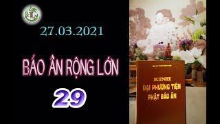 Báo Ân Rộng Lớn 29 - Thầy Thích Pháp Hòa (Tv Trúc Lâm , Ngày 27.03.2021)