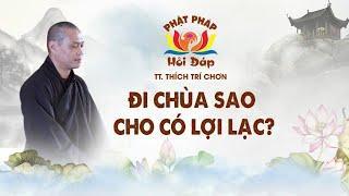 """Hỏi Đáp Phật Pháp : Chia sẻ tài """"Đi chùa sao cho có lợi lạc?""""   Thầy Trí Chơn"""