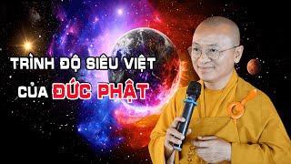 Trình Độ Siêu Việt Của Đức Phật - TT. Thích Nhật Từ