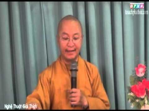 Triết học ngôn ngữ Phật giáo 13: Nghệ thuật giải thích (03/07/2012) video do Thích Nhật Từ giảng