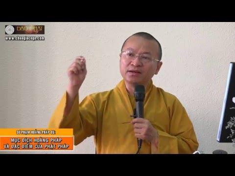 Sư phạm hoằng pháp 05: Mục đích hoằng pháp và đặc điểm của Phật pháp