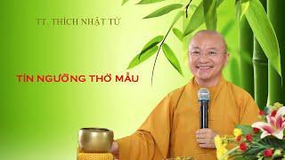 Vấn đáp: Phật tử có nên thờ MẪU ? | TT. Thích Nhật Từ