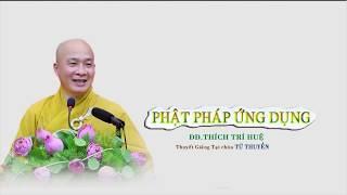 Phật pháp ứng dụng || Thầy ĐĐ.Thích Trí Huệ