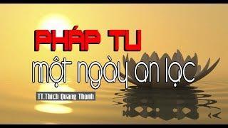 PHÁP TU MỘT NGÀY AN LẠC - TT. Thích Quang Thạnh