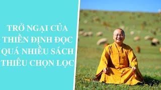 Trở ngại của Thiền định: ĐỌC QUÁ NHIỀU SÁCH THIẾU CHỌN LỌC   Thích Nhật Từ