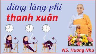 ĐỪNG LÃNG PHÍ THANH XUÂN || Ni Sư Hương Nhũ || Thiên Quang Media