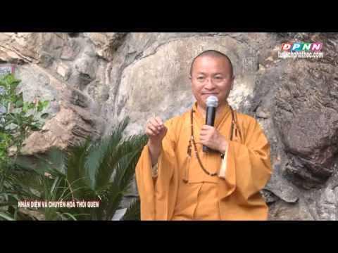 Nhận diện và chuyển hóa thói quen (06/07/2013) video do TT Thích Nhật Từ giảng