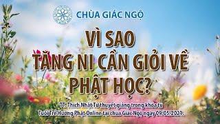 VÌ SAO TĂNG NI CẦN GIỎI VỀ PHẬT HỌC? - TT. Nhật Từ giảng khóa tu TTHP Online chùa Giác Ngộ 9/5/2021.