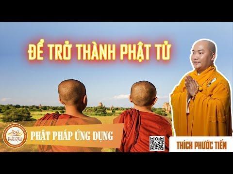 Làm Thế Nào Để Trở Thành Phật Tử - Trọn bài