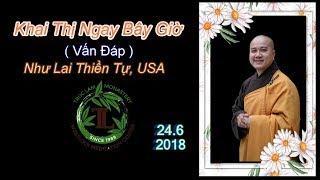 Khai Thị Ngay Bây Giờ ( Vấn Đáp ) -  Như Lai Thiền Tự, Ngày 24.6.2018