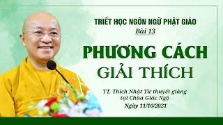 PHƯƠNG CÁCH GIẢI THÍCH | Triết học ngôn ngữ Phật giáo | Bài 13