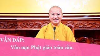 Vấn đáp: Vấn nạn Phật giáo toàn cầu | Thích Nhật Từ