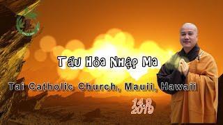 Tẩu Hỏa Nhập Ma - Thầy Thích Pháp Hòa ( Catholic Church , Mauii, Hawaii ngày 14.9.2019 )