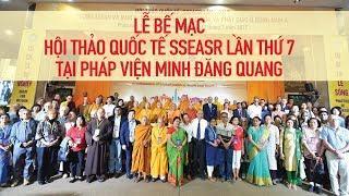 Lễ bế mạc Hội thảo quốc tế SSEASR tại Pháp viện Minh Đăng Quang từ 09-07 đến 11-07-2017