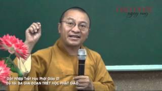 Dẫn Nhập Triết Học Phật Giáo 01: 3 Giai Đoạn Triết Học Phật Giáo (05/01/2013) video do Thích Nhật Từ