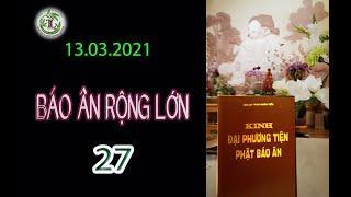 Báo Ân Rộng Lớn 27 - Thầy Thích Pháp Hòa (Tv Trúc Lâm, Ngày 13.03.2021)