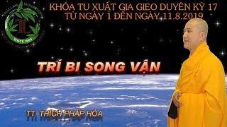 Trí Bi Song Vận - Thầy Thích Pháp Hòa. TV. Tây Thiên ̣( Ngày 10/08/2019 )