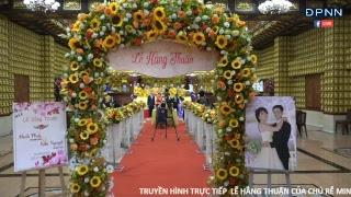 [ LIVESTREAM] Lễ Hằng Thuận Của Chú Rể Minh Phúc Và Cô Dâu Kim Nguyệt