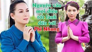 Nguyện cầu mọi điều tốt lành đến với ca sĩ Phi Nhung, mong chị tai qua nạn khỏi, bệnh tật tiêu trừ