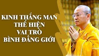 KINH THẮNG MAN thể hiện vai trò Bình Đẳng Giới | TT. Thích Nhật Từ