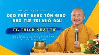 Bài 10: Đạo Phật khác tôn giáo nhờ tuệ tri khổ đau - TT. Thích Nhật Từ